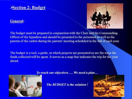 Section 2: Budget General: The budget must be prepared in conjunction with the Chair and the Commanding Officer of the Squadron and should be presented.