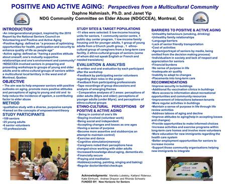 POSITIVE AND ACTIVE AGING: Perspectives from a Multicultural Community Acknowledgments: Marietta Lubelsky, Kaitland Ridenour, Katie Elmhurst, Andrew Drayson.
