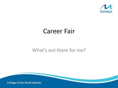 College of the North Atlantic Career Fair What's out there for me?