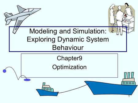 1 Modeling and Simulation: Exploring Dynamic System Behaviour Chapter9 Optimization.