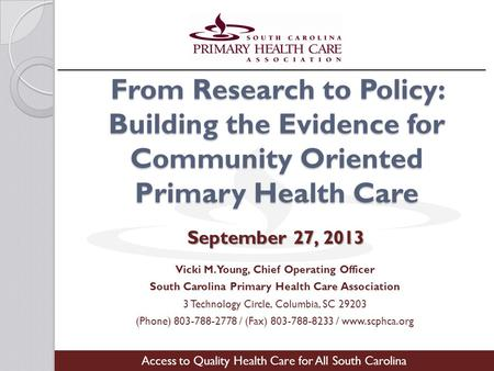 From Research to Policy: Building the Evidence for Community Oriented Primary Health Care Vicki M. Young, Chief Operating Officer South Carolina Primary.