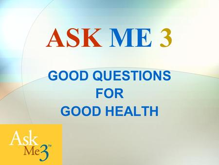 GOOD QUESTIONS FOR GOOD HEALTH