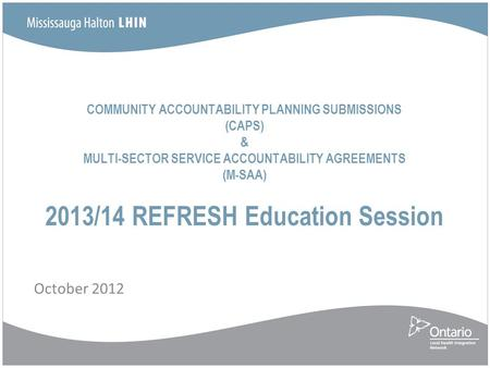 COMMUNITY ACCOUNTABILITY PLANNING SUBMISSIONS (CAPS) & MULTI-SECTOR SERVICE ACCOUNTABILITY AGREEMENTS (M-SAA) 2013/14 REFRESH Education Session October.