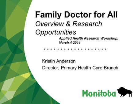 ................... Family Doctor for All Overview & Research Opportunities Kristin Anderson Director, Primary Health Care Branch Applied Health Research.