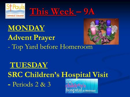 This Week – 9A This Week – 9A MONDAY Advent Prayer - Top Yard before Homeroom TUESDAY SRC Children's Hospital Visit - Periods 2 & 3.