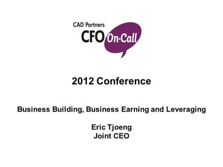 2012 Conference Business Building, Business Earning and Leveraging Eric Tjoeng Joint CEO.