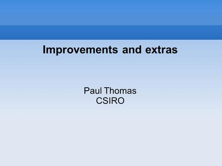 Improvements and extras Paul Thomas CSIRO. Overview of the lectures 1.Introduction to information retrieval (IR) 2.Ranked retrieval 3.Probabilistic retrieval.