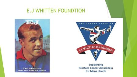 E.J WHITTEN FOUNDTION. Why do/did they do what they do?  THE reason the EJ Whitten foundation support prostate cancer is because of the person its named.