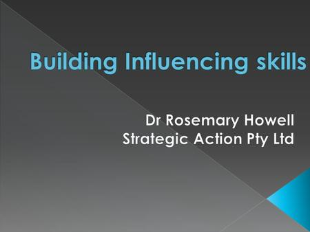  Explore the influencing process from a more strategic perspective  Identify constraints and thinking tools  Investigate the strategies from the.
