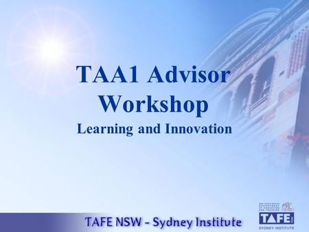 TAA1 Advisor Workshop Learning and Innovation. Program Outline Workshop Introduction Overview of the TAA Scheme Outline of the TAA1 Process Break TAA.