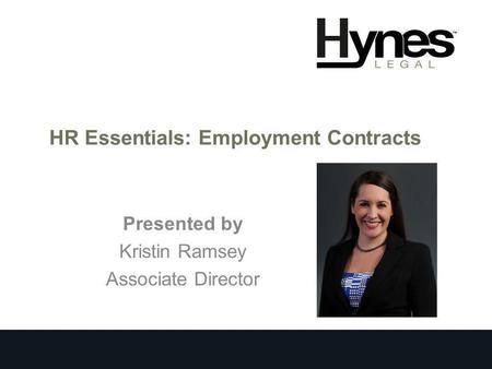 HR Essentials: Employment Contracts Presented by Kristin Ramsey Associate Director.