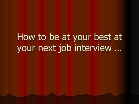 How to be at your best at your next job interview …