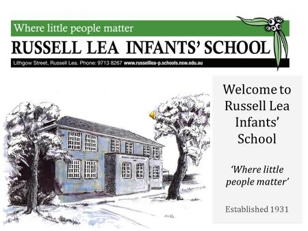 Welcome to Russell Lea Infants' School 'Where little people matter' Established 1931 Welcome to Russell Lea Infants' School 'Where little people matter'