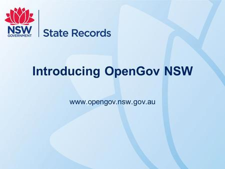 Introducing OpenGov NSW www.opengov.nsw.gov.au. OpenGov NSW a searchable online repository for information published by NSW Government agencies, including.