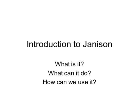 Introduction to Janison What is it? What can it do? How can we use it?