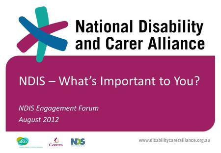 NDIS – What's Important to You? NDIS Engagement Forum August 2012.