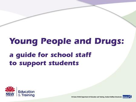 1. 2 Purpose To assist schools to: implement appropriate prevention strategies to support young people at risk of drug related harm identify when a young.