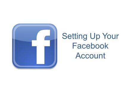 Setting Up Your Facebook Account. Step 1: Ensure you have a valid email account to use for your login. Eg. Hotmail, Gmail, Me etc.