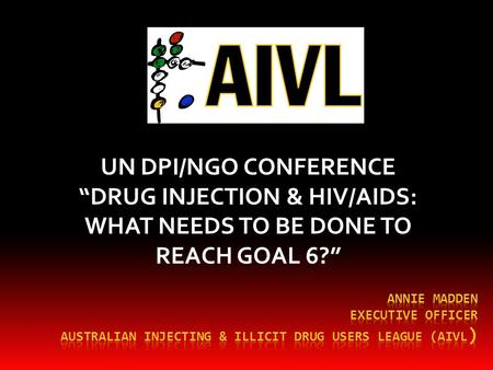 "UN DPI/NGO CONFERENCE ""DRUG INJECTION & HIV/AIDS: WHAT NEEDS TO BE DONE TO REACH GOAL 6?"""