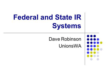 Federal and State IR Systems Dave Robinson UnionsWA.