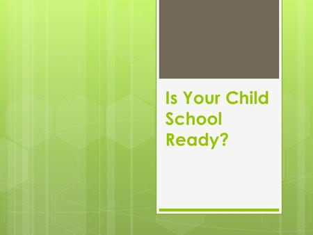 "Is Your Child School Ready?. Transition to school  ""Whether our children are moving form preschool to primary or secondary, or secondary to tertiary."