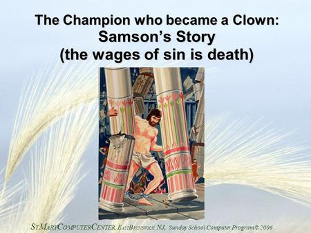 The Champion who became a Clown: Samson's Story (the wages of sin is death) STMARYCOMPUTERCENTER, EASTBRUNSWICK, NJ, Sunday School Computer Program©