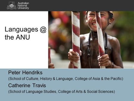 the ANU Peter Hendriks (School of Culture, History & Language, College of Asia & the Pacific) Catherine Travis (School of Language Studies,