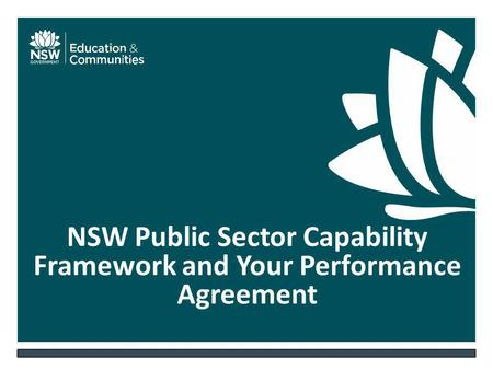 NSW DEPARTMENT OF EDUCATION AND COMMUNITIES – UNIT/DIRECTORATE NAME WWW.DEC.NSW.GOV.AU NSW Public Sector Capability Framework and Your Performance Agreement.