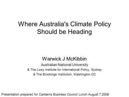Where Australia's Climate Policy Should be Heading Warwick J McKibbin Australian National University & The Lowy Institute for International Policy, Sydney.
