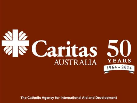 The Catholic Agency for International Aid and Development.