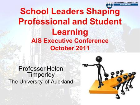 School Leaders Shaping Professional and Student Learning AIS Executive Conference October 2011 Professor Helen Timperley The University of Auckland.