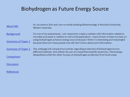 Biohydrogen as Future Energy Source About Me Background Summary of Paper 1 Summary of Paper 2 Comparison Discussion References Hi, my name is Shin and.