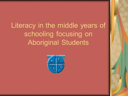 Literacy in the middle years of schooling focusing on Aboriginal Students.