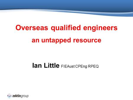 Ian Little FIEAust CPEng RPEQ Overseas qualified engineers an untapped resource.