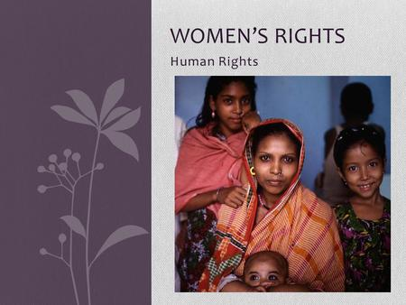 Human Rights WOMEN'S RIGHTS. Introduction to Women's Rights Examine this website:  org/topic/wome ns-rights and select ONE article about.