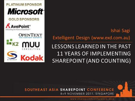 LESSONS LEARNED IN THE PAST 11 YEARS OF IMPLEMENTING SHAREPOINT (AND COUNTING) Ishai Sagi Extelligent Design (www.exd.com.au)