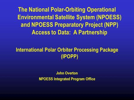The National Polar-Orbiting Operational Environmental Satellite System (NPOESS) and NPOESS Preparatory Project (NPP) Access to Data: A Partnership International.