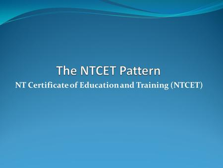 NT Certificate of Education and Training (NTCET).