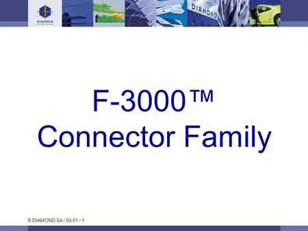 © DIAMOND SA / 03-01 / 1 F-3000™ Connector Family.