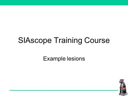 SIAscope Training Course Example lesions Training lesions This course trains you in identifying SIAgraph features, as well as linking them with ELM (dermoscopy)