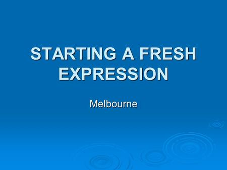 STARTING A FRESH EXPRESSION Melbourne.