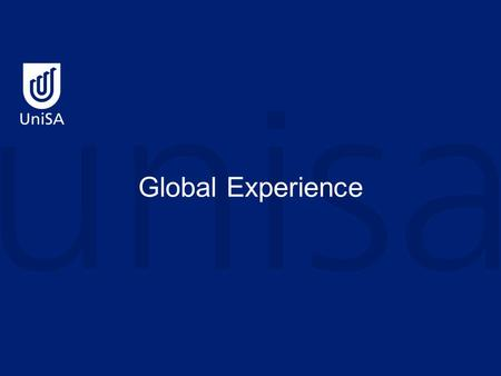 Global Experience. What is Global Experience? A program to help UniSA students develop more skills, more experience, more knowledge and build more networks.