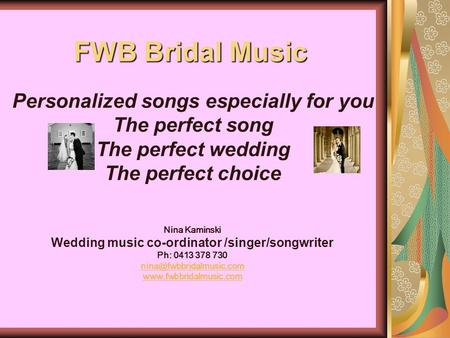 FWB Bridal Music Personalized songs especially for you The perfect song The perfect wedding The perfect choice Nina Kaminski Wedding music co-ordinator.