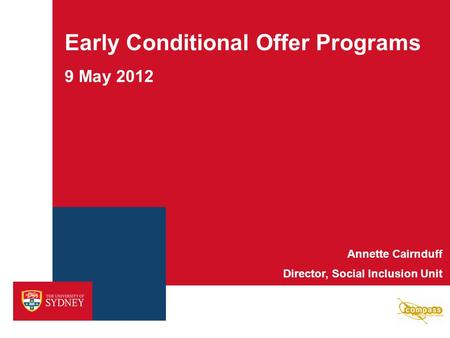 Early Conditional Offer Programs 9 May 2012 Annette Cairnduff Director, Social Inclusion Unit.