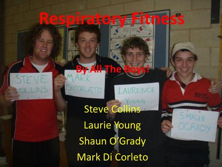 Respiratory Fitness Steve Collins Laurie Young Shaun O'Grady Mark Di Corleto By All The Boys!