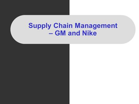 Supply Chain Management – GM and Nike. Policy Governing Gifts, Entertainment and Gratuities from Suppliers No employee should accept any favours In countries.