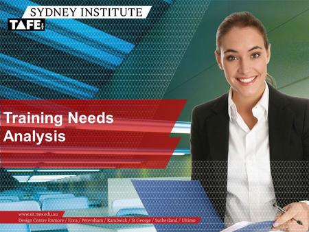 Training Needs Analysis. Ambition in Action www.sit.nsw.edu.au TAFE NSW: Doing business in the 21 st Century The TAFE NSW Workforce Development Guarantee.