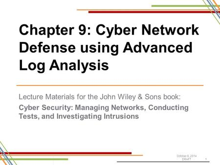 Lecture Materials for the John Wiley & Sons book: Cyber Security: Managing Networks, Conducting Tests, and Investigating Intrusions October 8, 2014 DRAFT1.