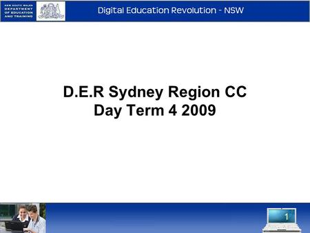 1 D.E.R Sydney Region CC Day Term 4 2009. 2009 Sydney Success Over the past 6months: 400+ applicants for 51 positions. All schools have onsite support.