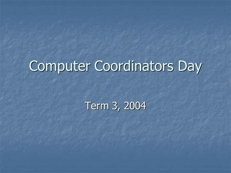 Computer Coordinators Day Term 3, 2004. Website All notes / downloads / ppt are online at: All notes / downloads / ppt are online at:
